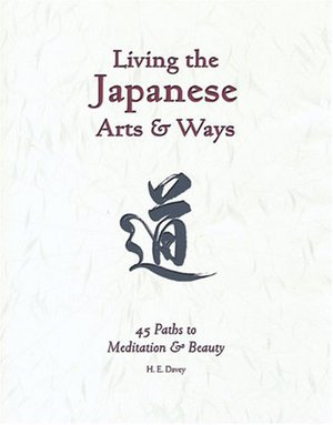 Living the Japanese Arts and Ways: 45 Paths to Meditation and Beauty